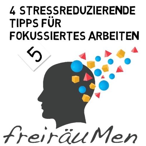 Freiräum Podcast N°5 Vier stressreduzierende Tipps für fokussiertes Arbeiten
