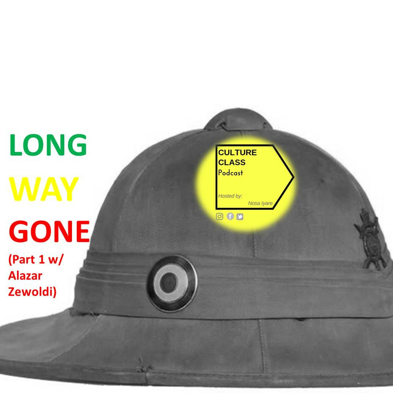 Ep 016- Long Way Gone (Part 1- w/ Alazar Zewoldi)