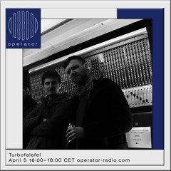 Turbo Falafel x Operator Radio, Rotterdam - 05.04.19