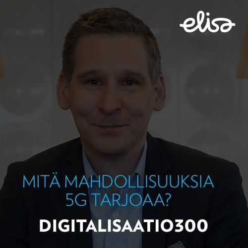 Digitalisaatio300: Mitä mahdollisuuksia 5G tarjoaa?