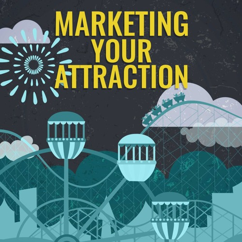 [Marketing Your Attraction] Episode 29 -Experiential Marketing Experiences