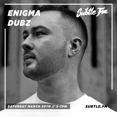 ENIGMA Dubz - Subtle FM (30-03-19)