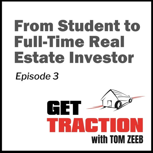 Ep. 3 - From Student to Full-Time Real Estate Investor