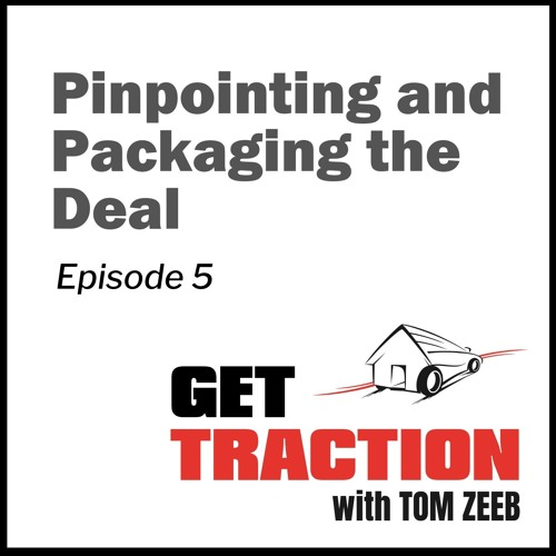 Ep. 5 - Pinpointing and Packaging the Deal