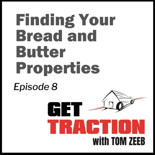 Ep. 8 - Finding Your Bread and Butter Properties