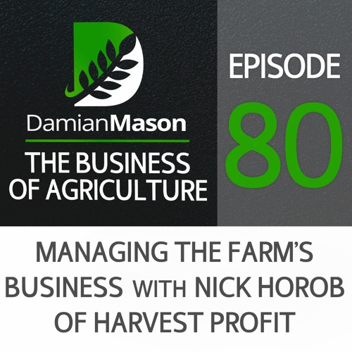 80 - Managing the Farm's Business with Nick Horob of Harvest Profit