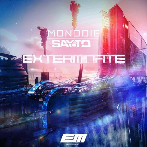 MONODIE x Sayto - Exterminate