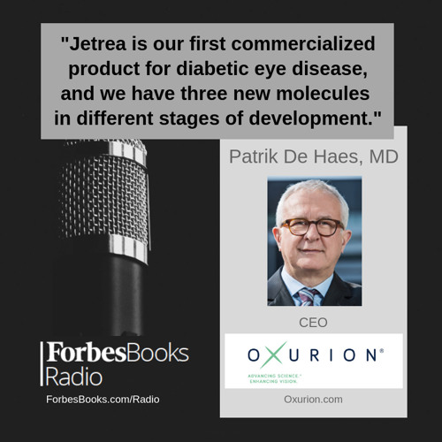 Patrik De Haes, MD is CEO of Oxurion (Oxurion.com). Their first major success was cardiac drug tPA; today, Jetrea is their first commercialized product for diabetic eye disease, with three new molecules for diabetic eye disease in development.