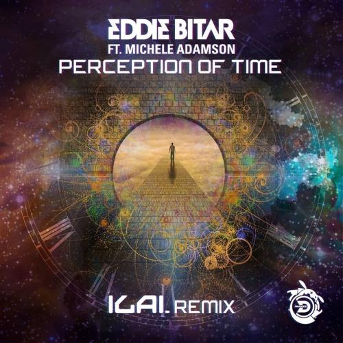 Eddie Bitar Ft. Michel Adamson - Perception Of Time (ILAI Rmx)