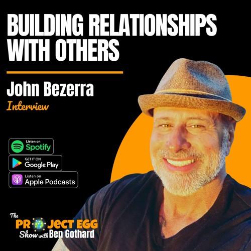 Building Relationships With Others: John Bezerra