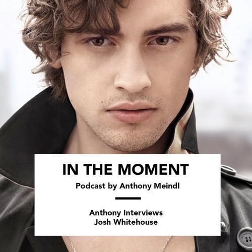 Anthony Interviews Josh Whitehouse