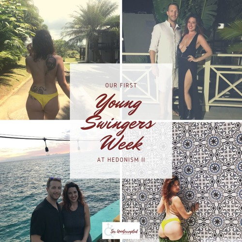 Show 27: Our First Young Swingers® Week At Hedonism II