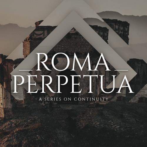 Roma Perpetua: Week Two