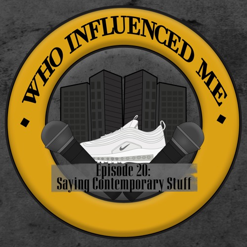 Who Influenced Me Ep.20: Saying Contemporary Stuff