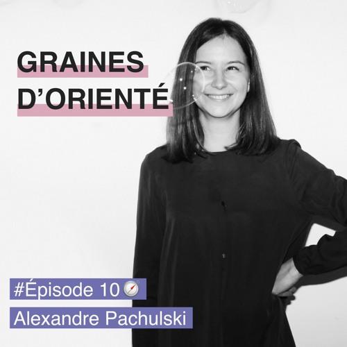 """#10 - Alexandre Pachulski, """"les visionnaires sont ceux qui poursuivent un but"""""""