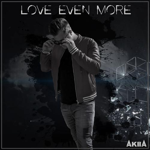 Akiia - Love Even More (Radio)
