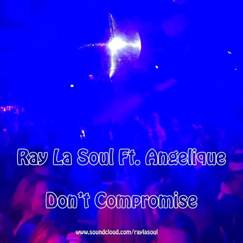 Ray La Soul Ft. Angelique - Don't Compromise (Re-edit)