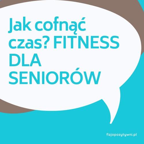 Jak cofn膮膰 czas FITNESS DLA SENIOR脫W Joanna Tokarska Robert Dragan podcast o fizjoterapii