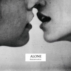 Loneliness x Sace - Alone