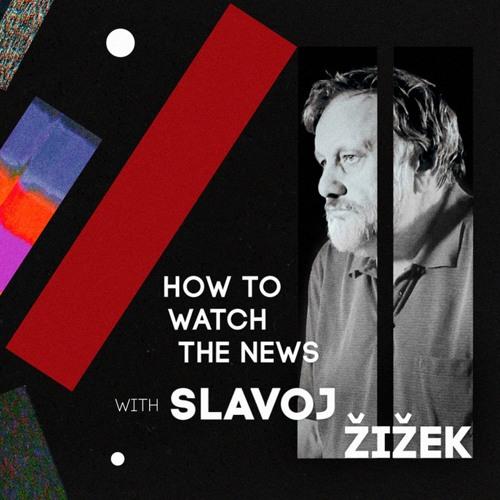 How to Watch the News with Slavoj Žižek