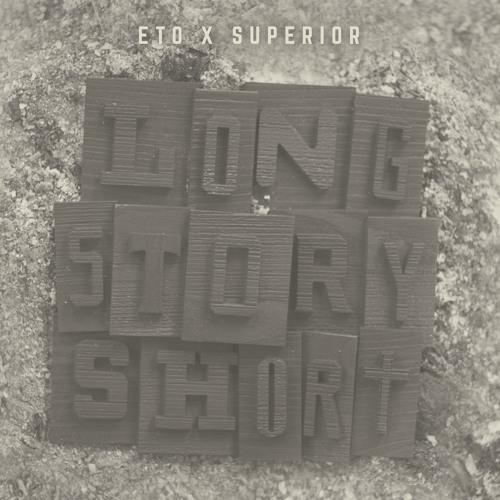 Eto & Superior - Long Story Short