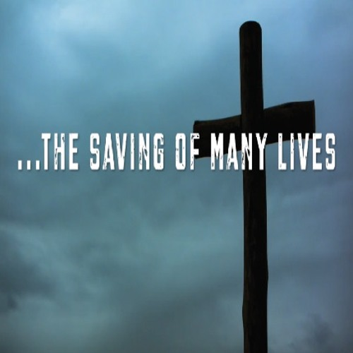 Saving of Many Lives (Easter 2019)
