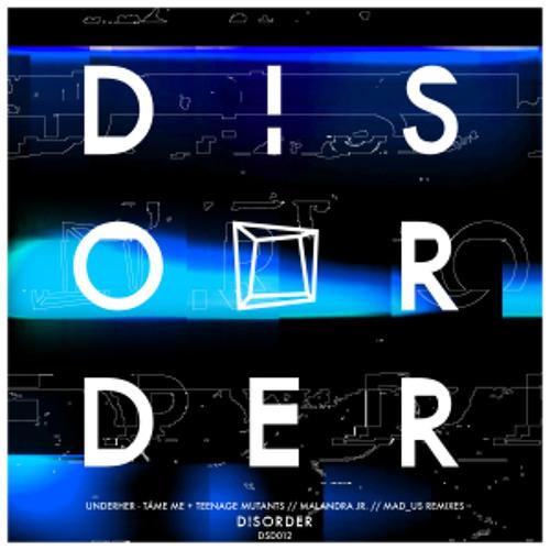 UNDERHER - Tame Me EP (incl. Teenage Mutants, Malandra Jr., Mad_Us Remix)[Disorder]