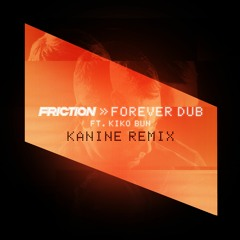 Friction - Forever Dub (ft. Kiko Bun) (Kanine Remix)