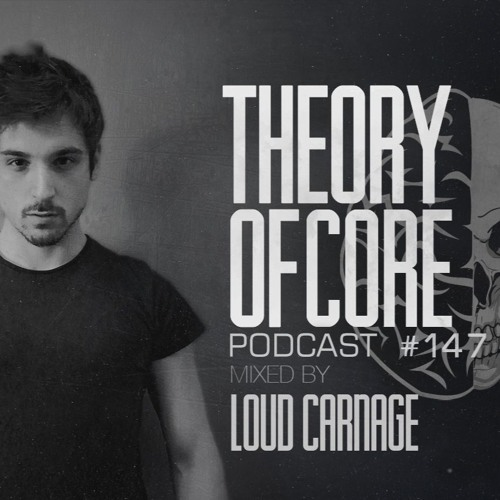 Theory Of Core: Podcast 147 Mixed By Loud Carnage (2019)