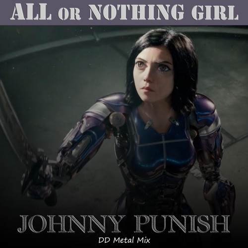 All Or Nothing Girl (DD Mix)- Alita Battle Angel