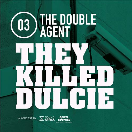 03: They Killed Dulcie - Double Agents