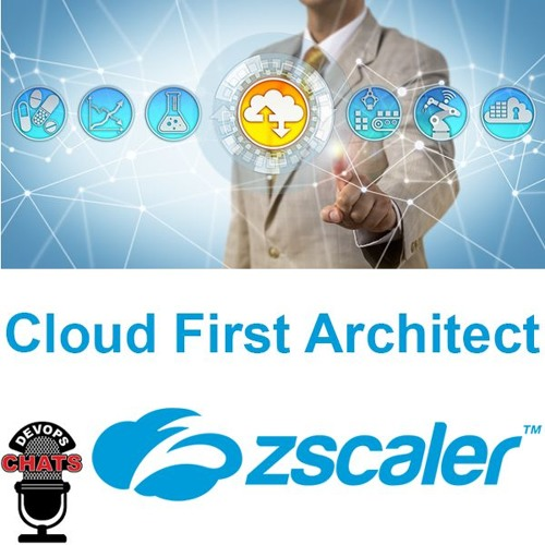 The Rise of the Cloud First Architect w/ ZScaler