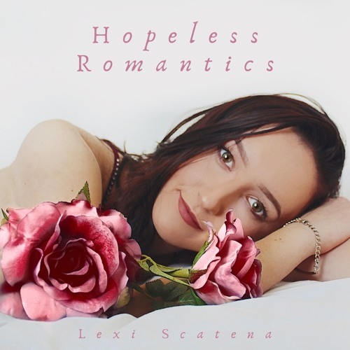 Hopeless Romantics-Lexi Scatena