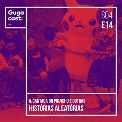 A Cantada do Pikachu e outras HISTÓRIAS ALEATÓRIAS - Gugacast - S04E14