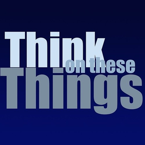 Think On These Things Sun April 7, 2019