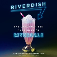 S2E4: Riverdish (with Ryan Bloomquist and Sam Gold)