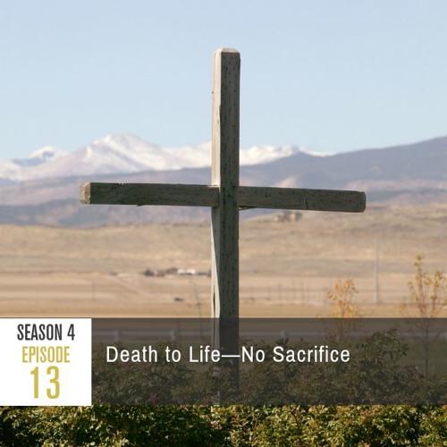 Season 4 Episode 13 - Death to Life: No Sacrifice
