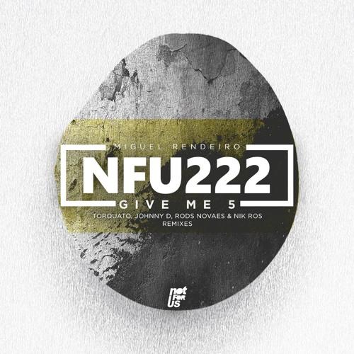 Miguel Rendeiro - Give Me 5 EP Incl. Johnny D, Torquato, Rods Novaes & Nik Ros Remixes [NFU222]