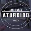 ATURDIDO REMIX - Zanto ( AXEL CARAM )