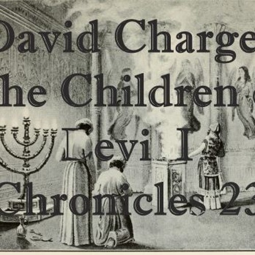 David Charges The Children Of Levi  I Chronicles 23