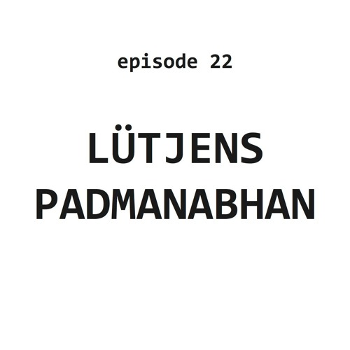 Ep 22: Lütjens Padmanabhan
