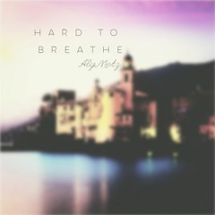 HARD TO BREATHE (IS THIS ME?)