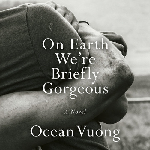 On Earth We're Briefly Gorgeous by Ocean Vuong, read by Ocean Vuong