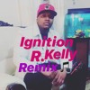 IGNITION #REMIX#R.Kelly