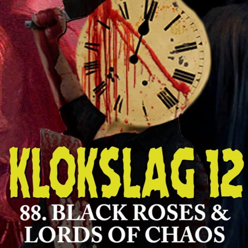 88. Black Roses (1988) & Lords Of Chaos (2019)