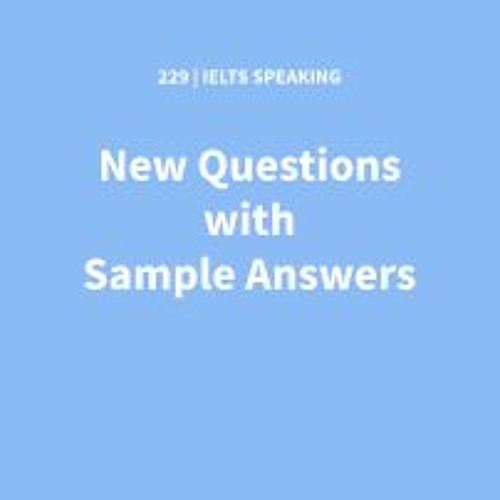 IELTS SPEAKING: New Questions with Sample Answers