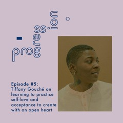 Tiffany Gouché on learning to practice self-love and acceptance to create with an open heart