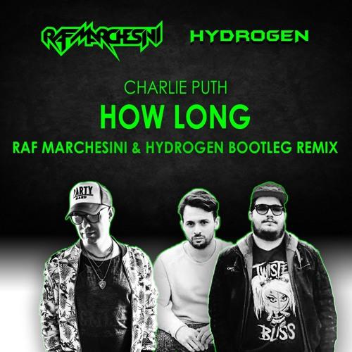 Charlie Puth - How Long (Raf Marchesini & Hydrogen Bootleg Remix)