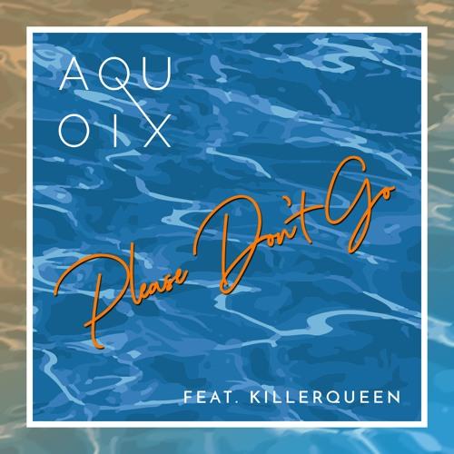 AQUOIX feat. Killerqueen - Please Don't Go