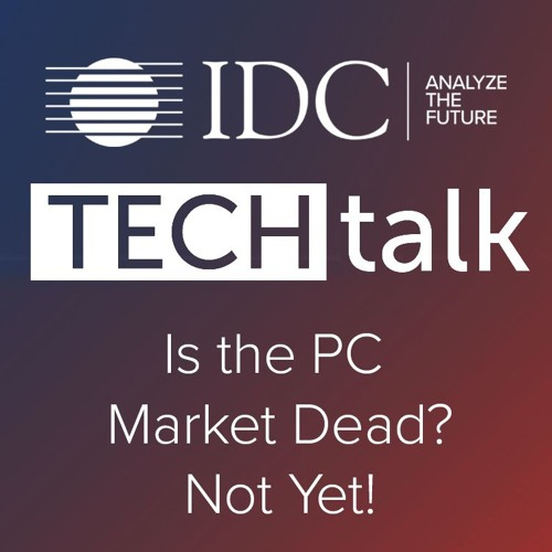 Episode #33 - Is the PC Market Dead? Not Yet!